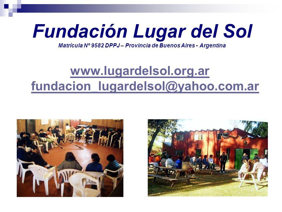 Fundación Lugar del Sol Matrícula Nº 9582 DPPJ – Provincia de Buenos Aires - Argentina www.lugardelsol.org.ar fundacion_lugardelsol@yahoo.com.ar