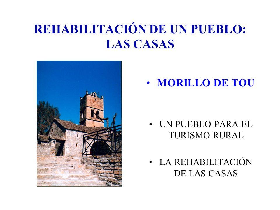 REHABILITACIÓN DE UN PUEBLO: LAS CASAS MORILLO DE TOU UN PUEBLO PARA EL TURISMO RURAL LA REHABILITACIÓN DE LAS CASAS