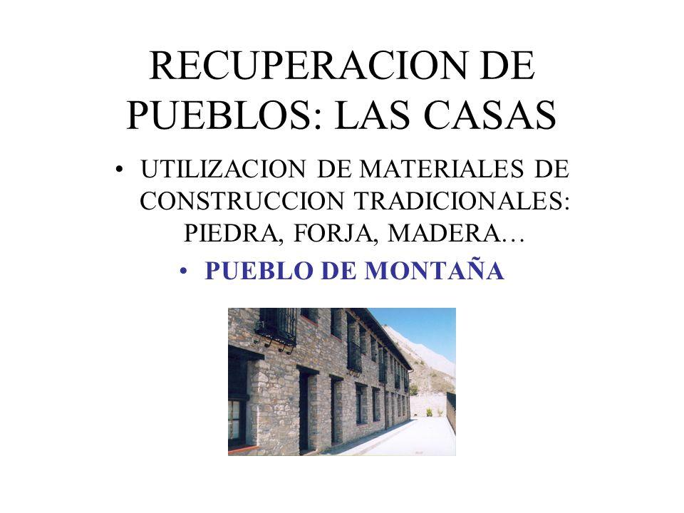 RECUPERACION DE PUEBLOS: LAS CASAS UTILIZACION DE MATERIALES DE CONSTRUCCION TRADICIONALES: PIEDRA, FORJA, MADERA… PUEBLO DE MONTAÑA