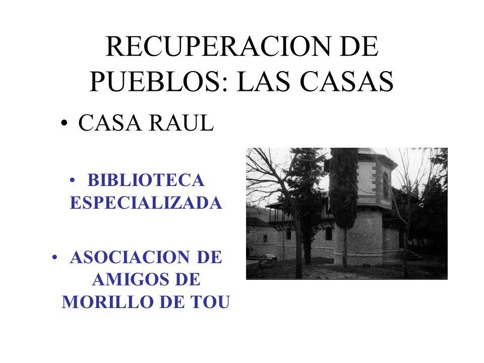 RECUPERACION DE PUEBLOS: LAS CASAS CASA RAUL BIBLIOTECA ESPECIALIZADA ASOCIACION DE AMIGOS DE MORILLO DE TOU