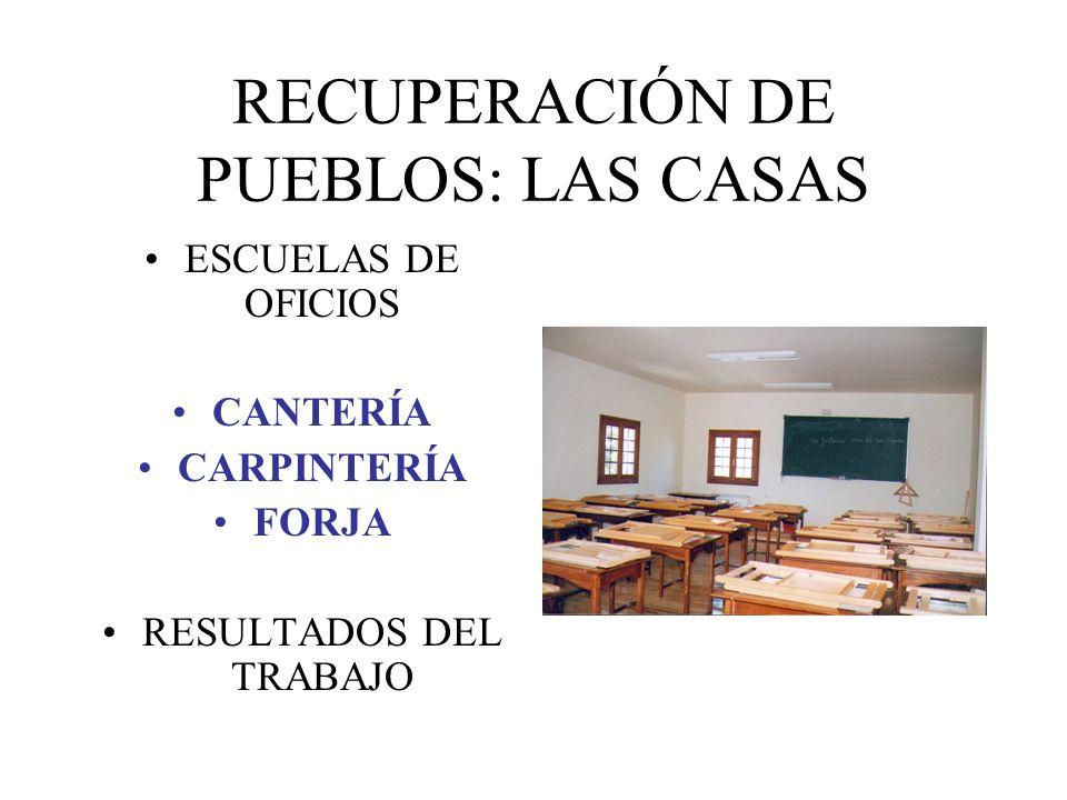 RECUPERACIÓN DE PUEBLOS: LAS CASAS ESCUELAS DE OFICIOS CANTERÍA CARPINTERÍA FORJA RESULTADOS DEL TRABAJO