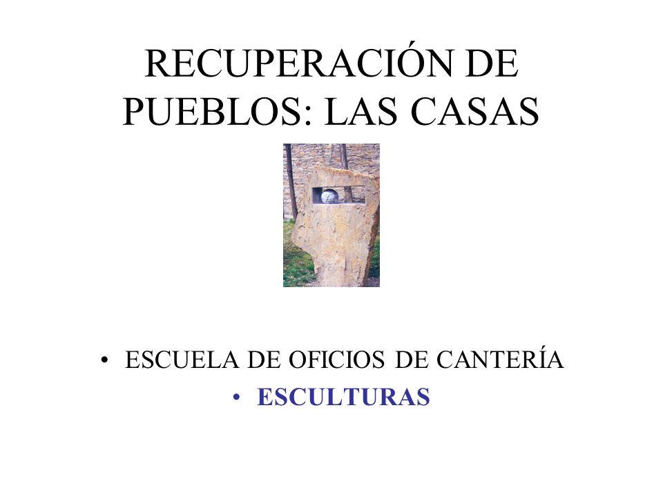 RECUPERACIÓN DE PUEBLOS: LAS CASAS ESCUELA DE OFICIOS DE CANTERÍA ESCULTURAS