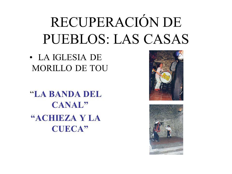 RECUPERACIÓN DE PUEBLOS: LAS CASAS LA IGLESIA DE MORILLO DE TOU LA BANDA DEL CANAL ACHIEZA Y LA CUECA