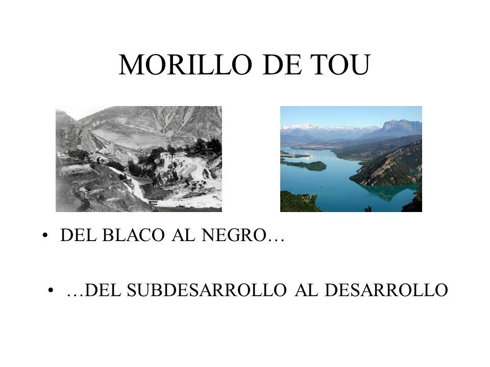 MORILLO DE TOU DEL BLACO AL NEGRO… …DEL SUBDESARROLLO AL DESARROLLO