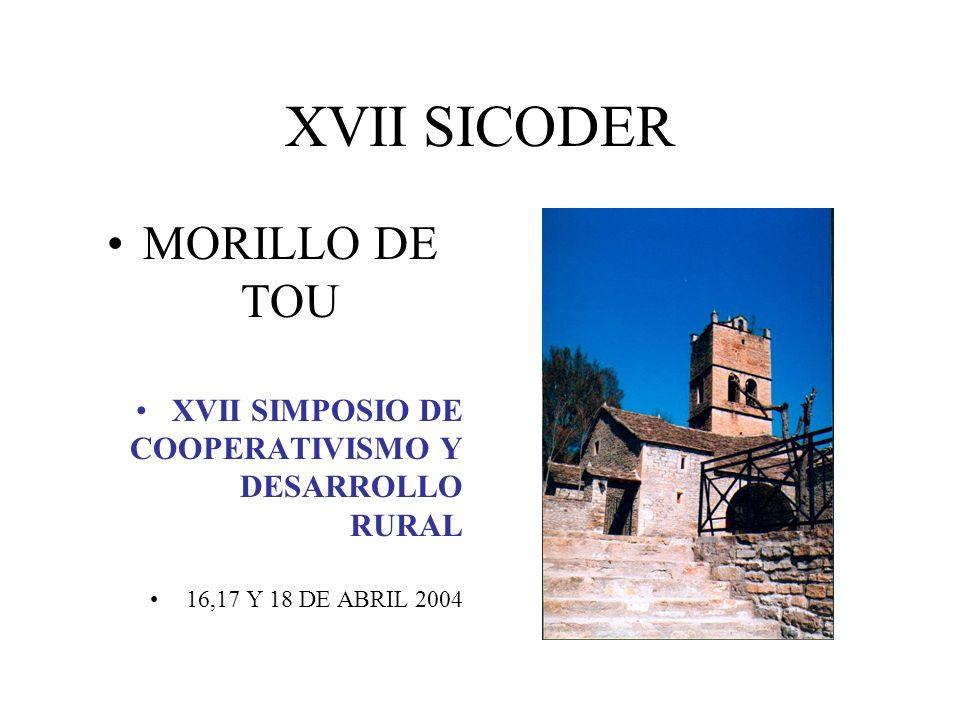 XVII SICODER MORILLO DE TOU XVII SIMPOSIO DE COOPERATIVISMO Y DESARROLLO RURAL 16,17 Y 18 DE ABRIL 2004