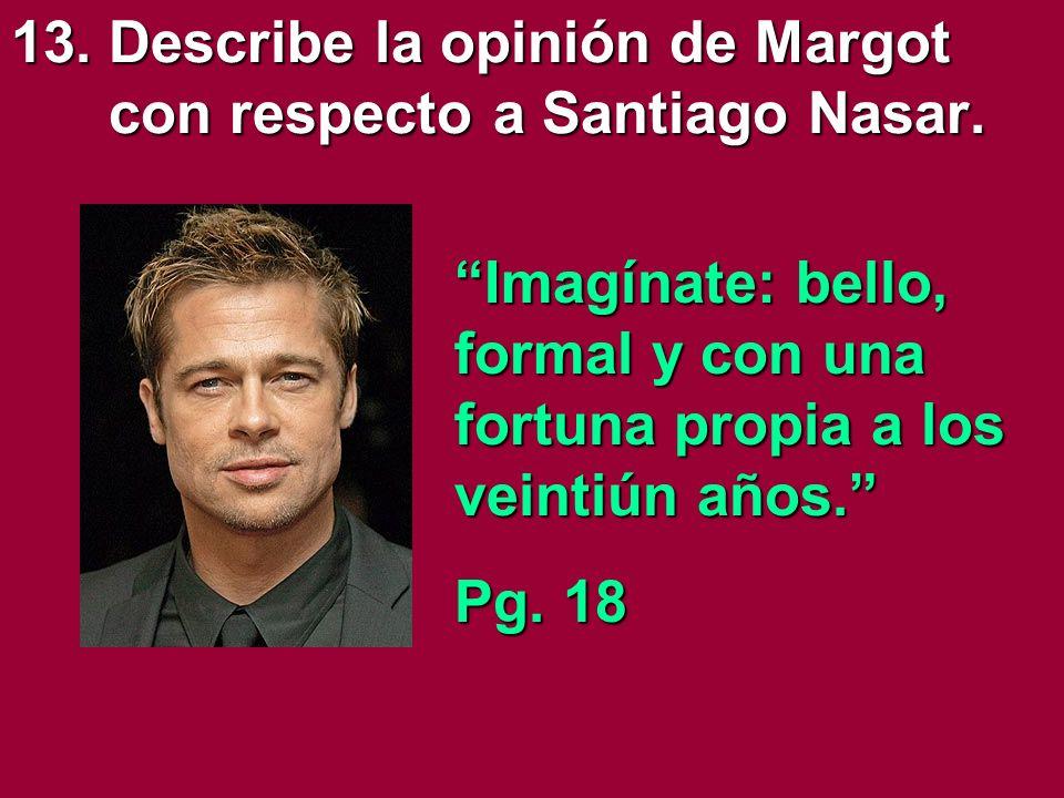 13.Describe la opinión de Margot con respecto a Santiago Nasar.
