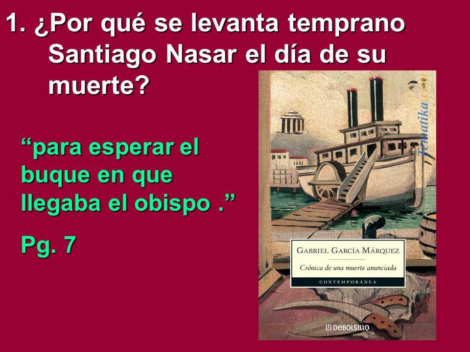 1.¿Por qué se levanta temprano Santiago Nasar el día de su muerte.