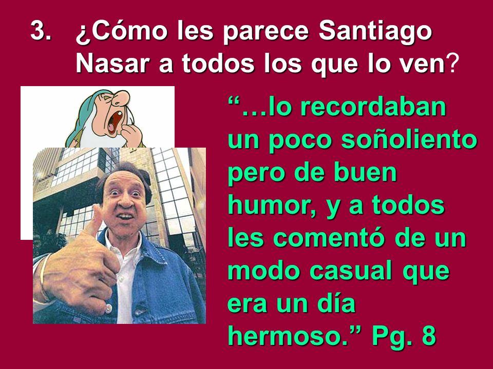 3.¿Cómo les parece Santiago Nasar a todos los que lo ven 3.¿Cómo les parece Santiago Nasar a todos los que lo ven.