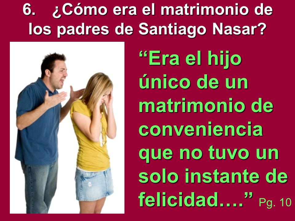 6.¿Cómo era el matrimonio de los padres de Santiago Nasar.