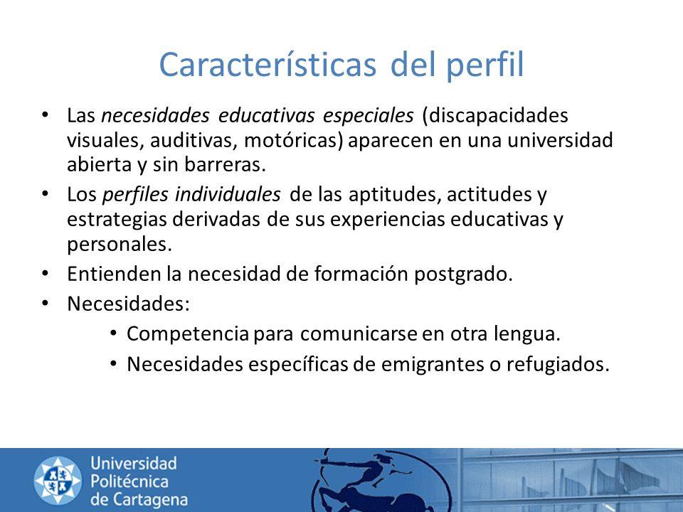 Características del perfil Las necesidades educativas especiales (discapacidades visuales, auditivas, motóricas) aparecen en una universidad abierta y