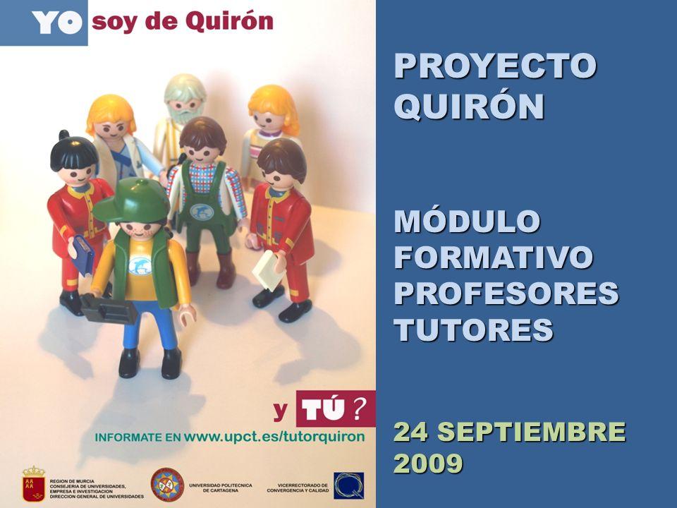 PROYECTO QUIRÓN MÓDULO FORMATIVO PROFESORES TUTORES 24 SEPTIEMBRE 2009