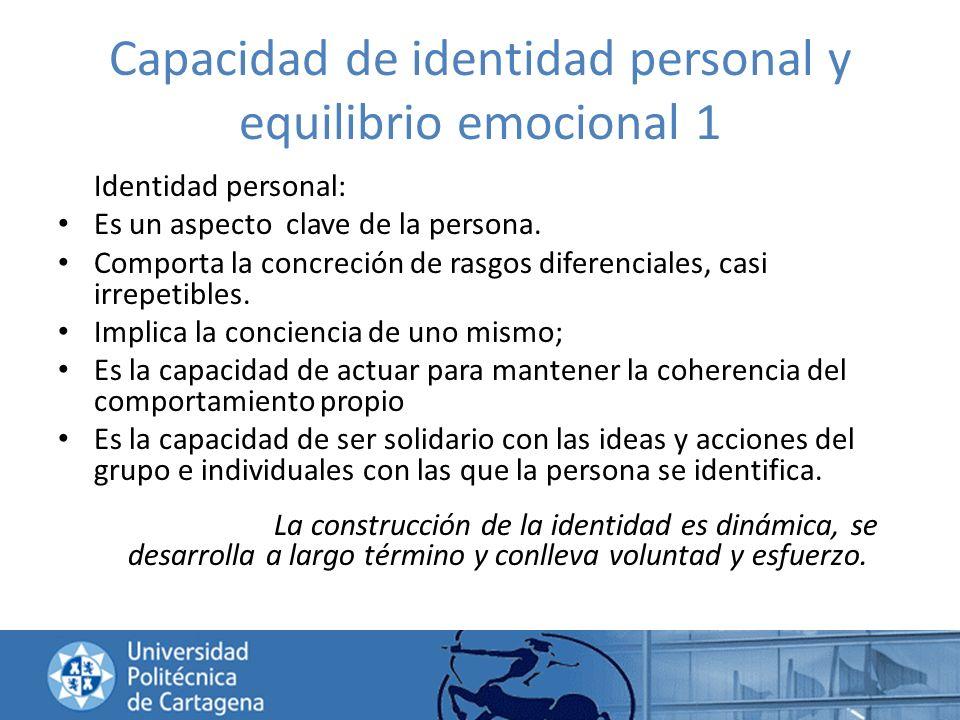 Capacidad de identidad personal y equilibrio emocional 1 Identidad personal: Es un aspecto clave de la persona. Comporta la concreción de rasgos difer