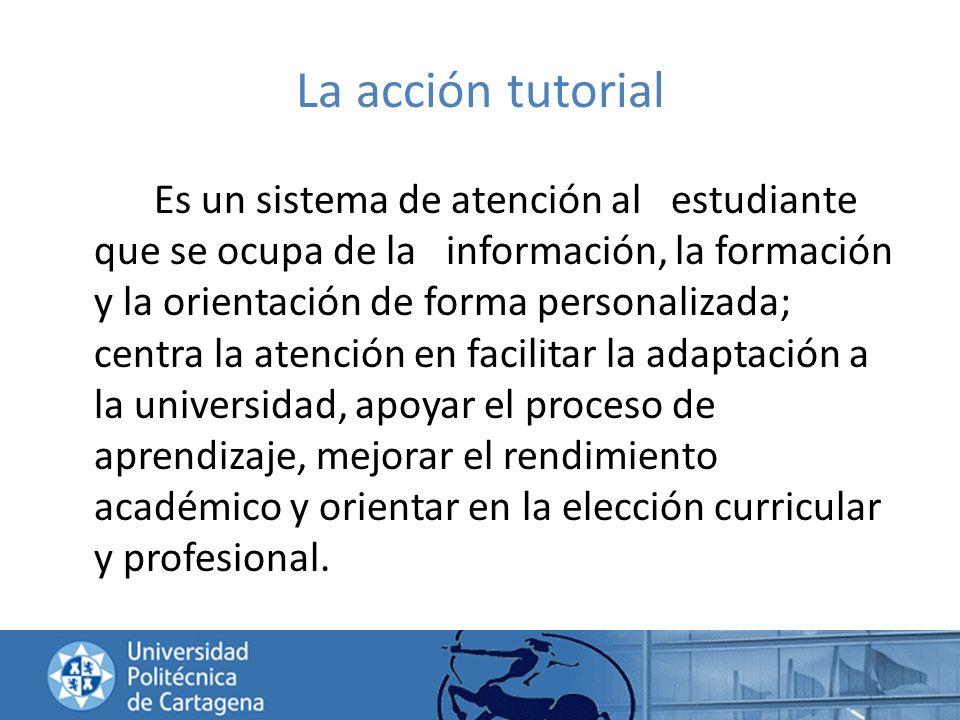 La acción tutorial Es un sistema de atención al estudiante que se ocupa de la información, la formación y la orientación de forma personalizada; centr