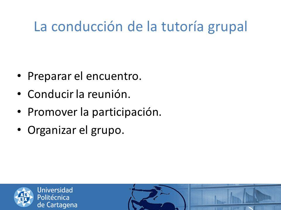 La conducción de la tutoría grupal Preparar el encuentro. Conducir la reunión. Promover la participación. Organizar el grupo.