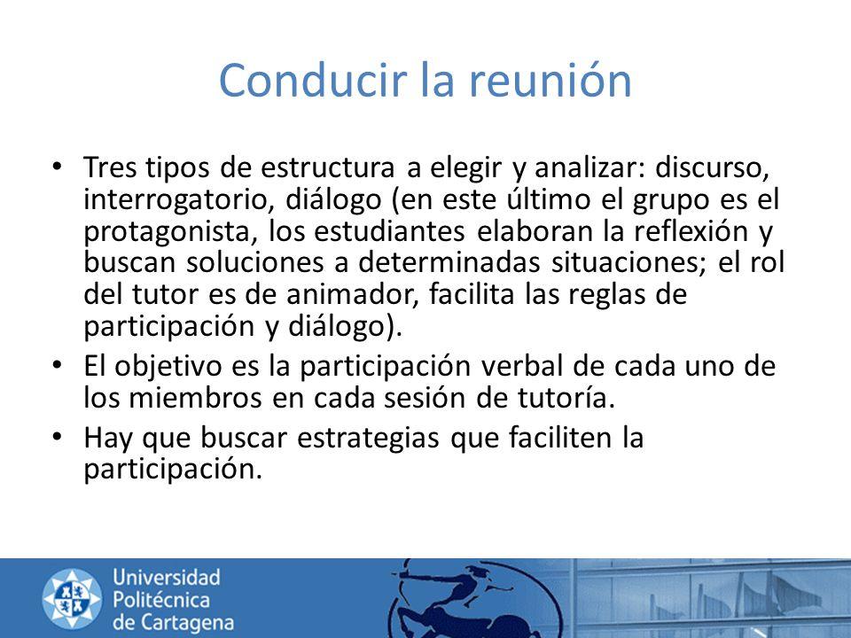 Conducir la reunión Tres tipos de estructura a elegir y analizar: discurso, interrogatorio, diálogo (en este último el grupo es el protagonista, los e