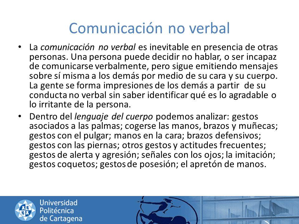 Comunicación no verbal La comunicación no verbal es inevitable en presencia de otras personas. Una persona puede decidir no hablar, o ser incapaz de c