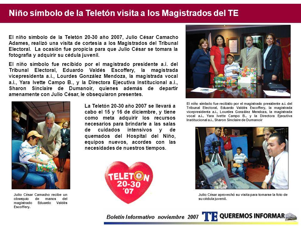 Niño símbolo de la Teletón visita a los Magistrados del TE El niño símbolo de la Teletón 20-30 año 2007, Julio César Camacho Adames, realizó una visit