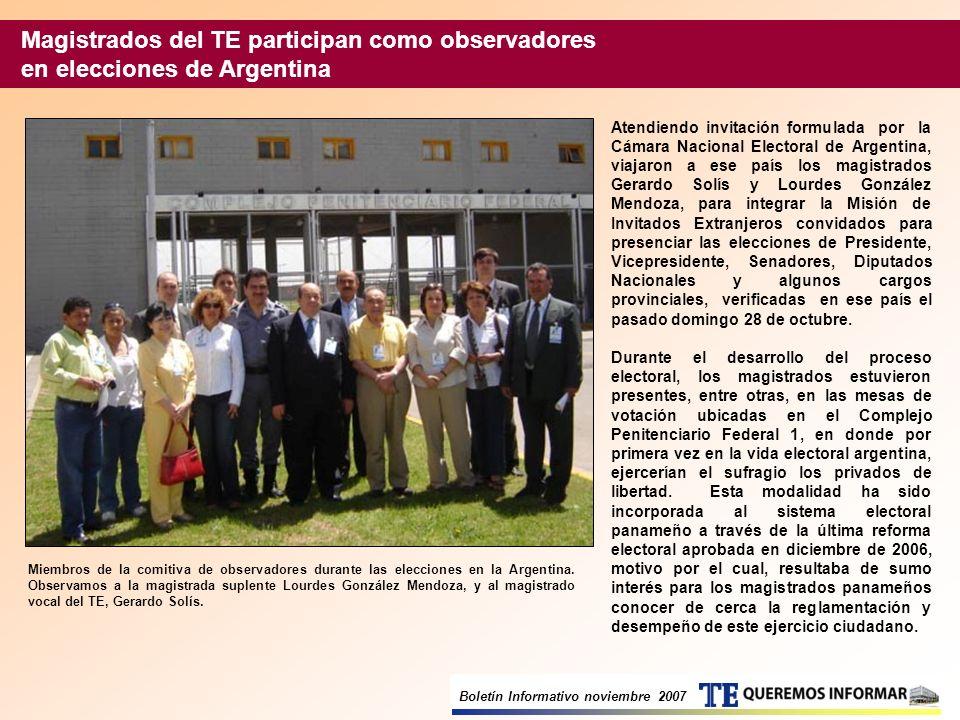 Boletín Informativo noviembre 2007 Atendiendo invitación formulada por la Cámara Nacional Electoral de Argentina, viajaron a ese país los magistrados