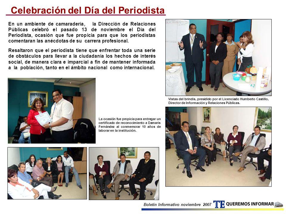 Boletín Informativo noviembre 2007 Celebración del Día del Periodista En un ambiente de camaradería, la Dirección de Relaciones Públicas celebró el pa
