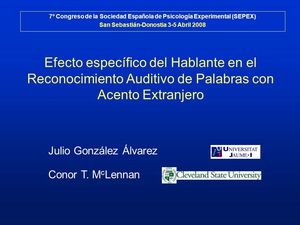 Efecto específico del Hablante en el Reconocimiento Auditivo de Palabras con Acento Extranjero Julio González Álvarez 7º Congreso de la Sociedad Españ