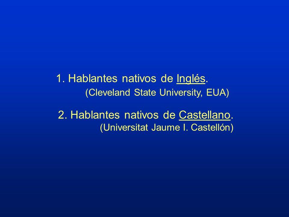 2. Hablantes nativos de Castellano. (Universitat Jaume I. Castellón) 1. Hablantes nativos de Inglés. (Cleveland State University, EUA)