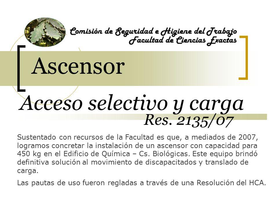 Ascensor Acceso selectivo y carga Sustentado con recursos de la Facultad es que, a mediados de 2007, logramos concretar la instalación de un ascensor
