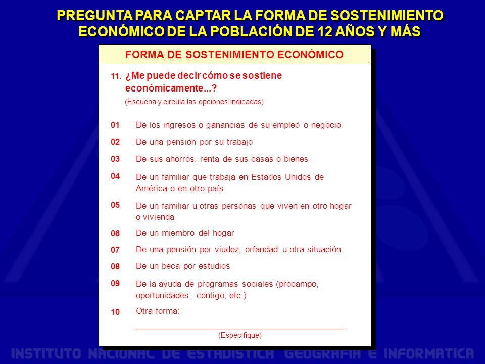 PREGUNTA PARA CAPTAR LA FORMA DE SOSTENIMIENTO ECONÓMICO DE LA POBLACIÓN DE 12 AÑOS Y MÁS 11.