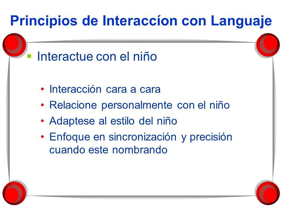 Principios de Interaccíon con Languaje Interactue con el niño Interacción cara a cara Relacione personalmente con el niño Adaptese al estilo del niño