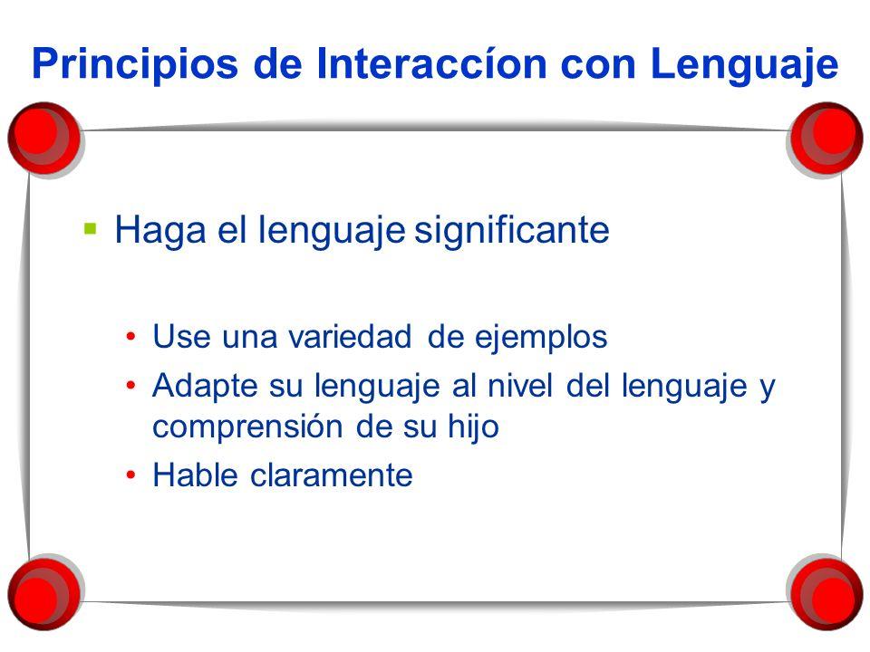 Principios de Interaccíon con Lenguaje Haga el lenguaje significante Use una variedad de ejemplos Adapte su lenguaje al nivel del lenguaje y comprensi