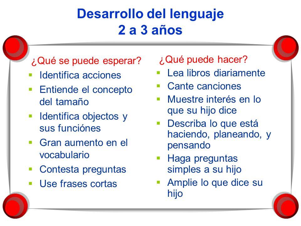 Desarrollo del lenguaje 2 a 3 años ¿Qué se puede esperar? Identifica acciones Entiende el concepto del tamaño Identifica objectos y sus funciónes Gran