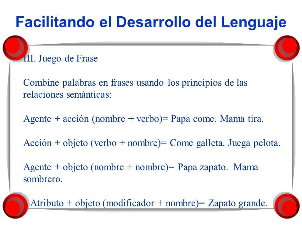 Facilitando el Desarrollo del Lenguaje III. Juego de Frase Combine palabras en frases usando los principios de las relaciones semánticas: Agente + acc