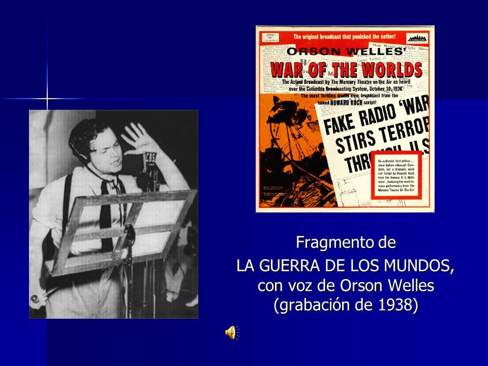 Fragmento de LA GUERRA DE LOS MUNDOS, con voz de Orson Welles (grabación de 1938)