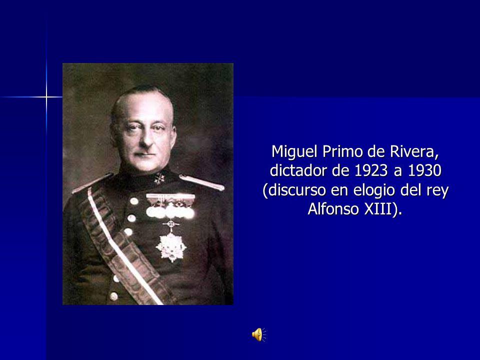 Miguel Primo de Rivera, dictador de 1923 a 1930 (discurso en elogio del rey Alfonso XIII).