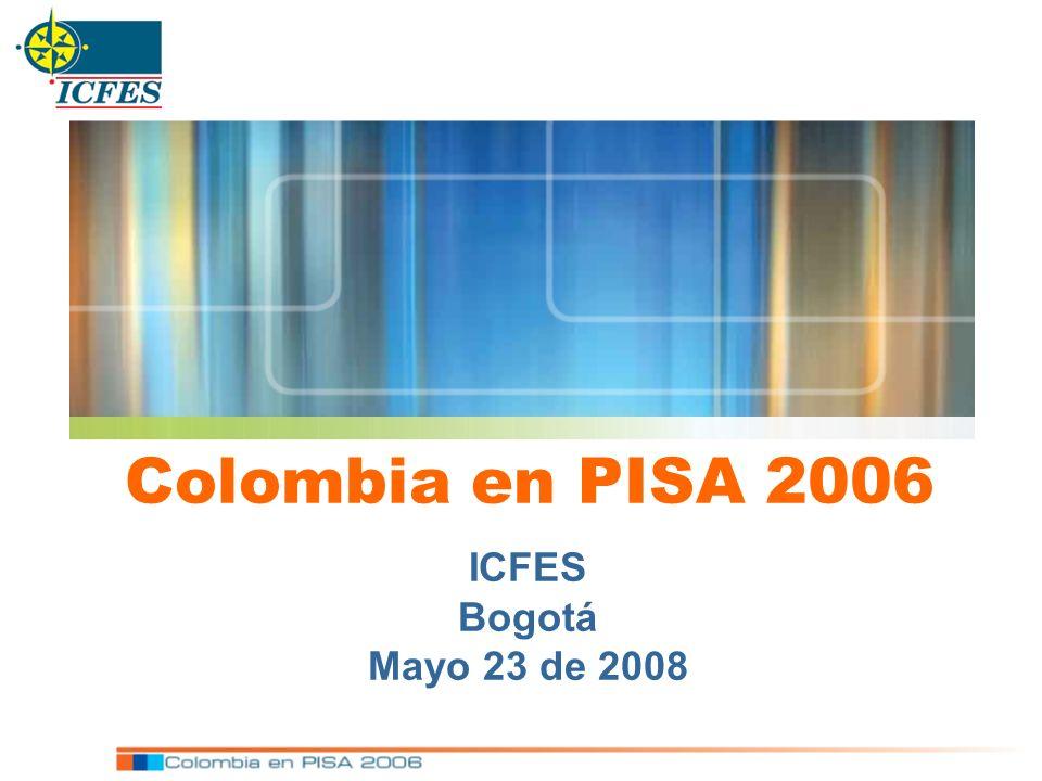 ICFES Bogotá Mayo 23 de 2008 Colombia en PISA 2006