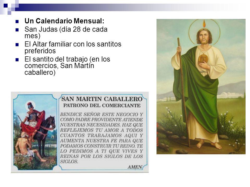 Un Calendario Mensual: San Judas (día 28 de cada mes) El Altar familiar con los santitos preferidos El santito del trabajo (en los comercios, San Mart
