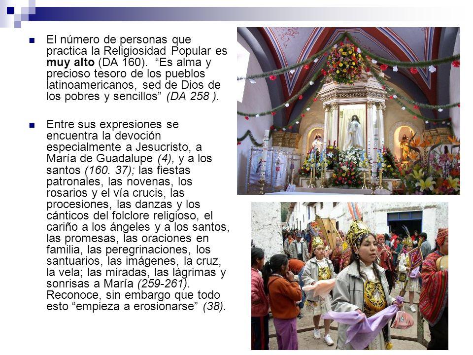 El número de personas que practica la Religiosidad Popular es muy alto (DA 160). Es alma y precioso tesoro de los pueblos latinoamericanos, sed de Dio