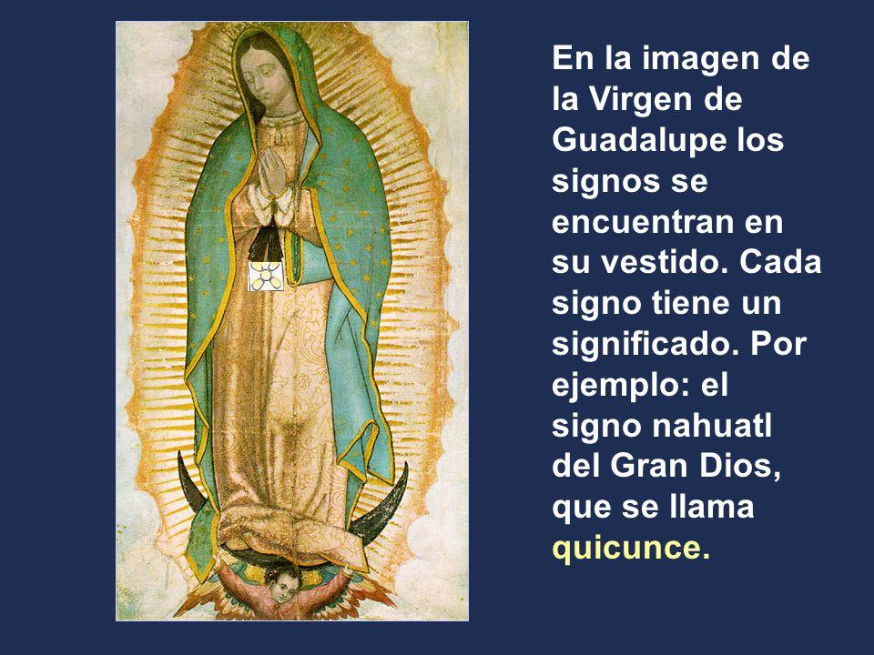 En la imagen de la Virgen de Guadalupe los signos se encuentran en su vestido. Cada signo tiene un significado. Por ejemplo: el signo nahuatl del Gran