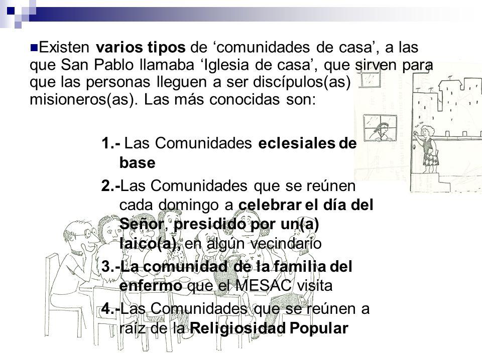 1.- Las Comunidades eclesiales de base 2.-Las Comunidades que se reúnen cada domingo a celebrar el día del Señor, presidido por un(a) laico(a), en alg