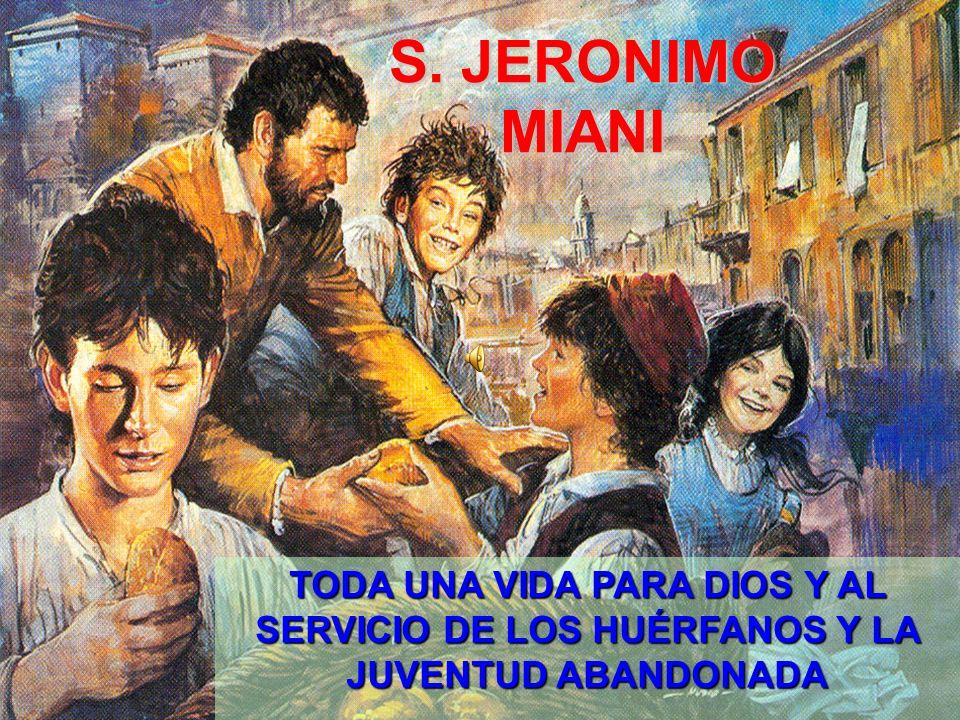 S. JERONIMO MIANI TODA UNA VIDA PARA DIOS Y AL SERVICIO DE LOS HUÉRFANOS Y LA JUVENTUD ABANDONADA