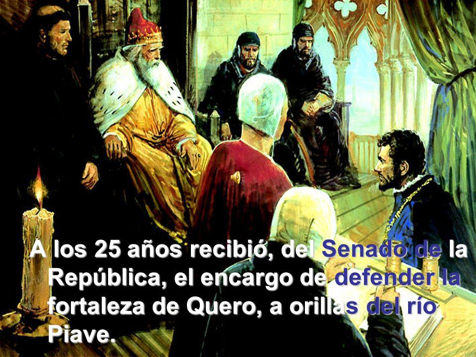 A los 25 años recibió, del Senado Senado de de la República, el encargo de defender defender la fortaleza de Quero, a orillas orillas del del río Piave.