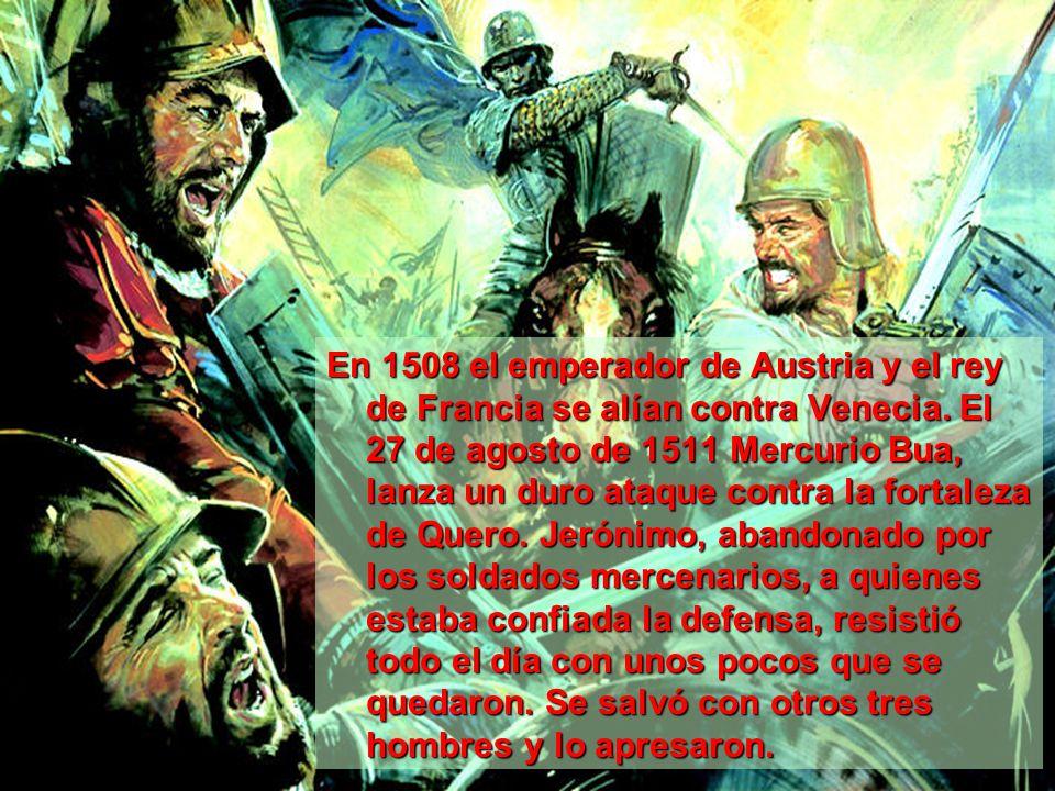 En 1508 el emperador de Austria y el rey de Francia se alían contra Venecia.