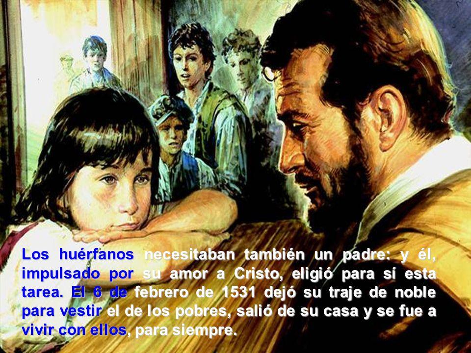 Los huérfanos huérfanos necesitaban también un padre: y él, impulsado por por su amor a Cristo, eligió para sí esta tarea.