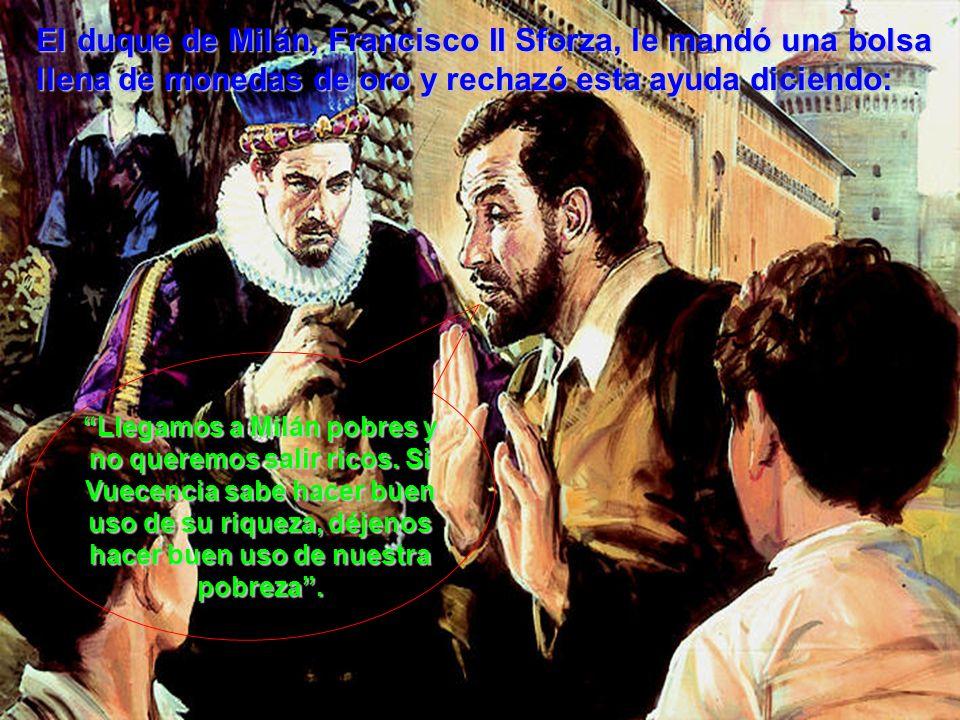 El duque de Milán, Francisco II Sforza, le mandó una bolsa llena de monedas de oro y rechazó esta ayuda diciendo: Llegamos a Milán pobres y no queremos salir ricos.