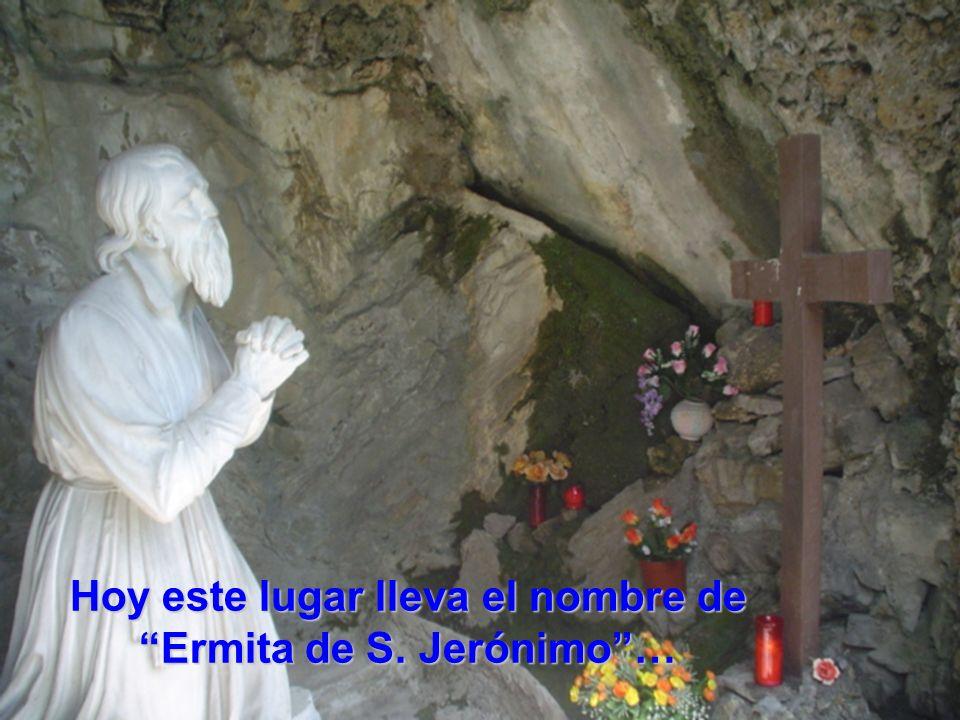 Hoy este lugar lleva el nombre de Ermita de S. Jerónimo…