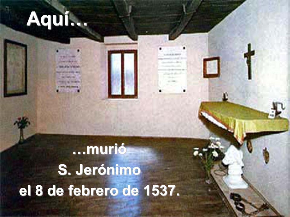 Aquí… …murió S. Jerónimo el 8 de febrero de 1537.