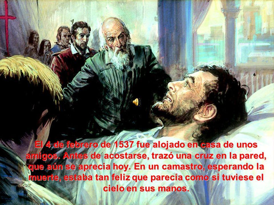 El 4 de febrero de 1537 fue alojado en casa de unos amigos.