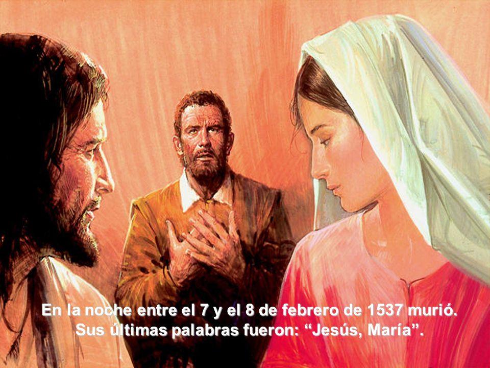 En la noche entre el 7 y el 8 de febrero de 1537 murió. Sus últimas palabras fueron: Jesús, María.