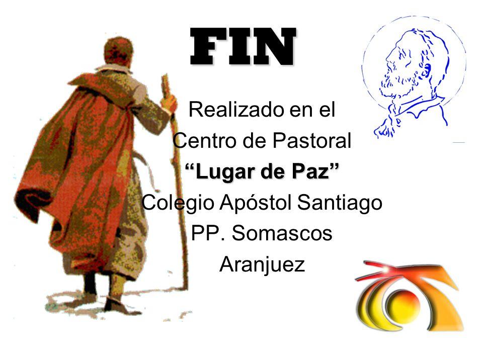 FIN Realizado en el Centro de Pastoral Lugar de Paz Colegio Apóstol Santiago PP. Somascos Aranjuez