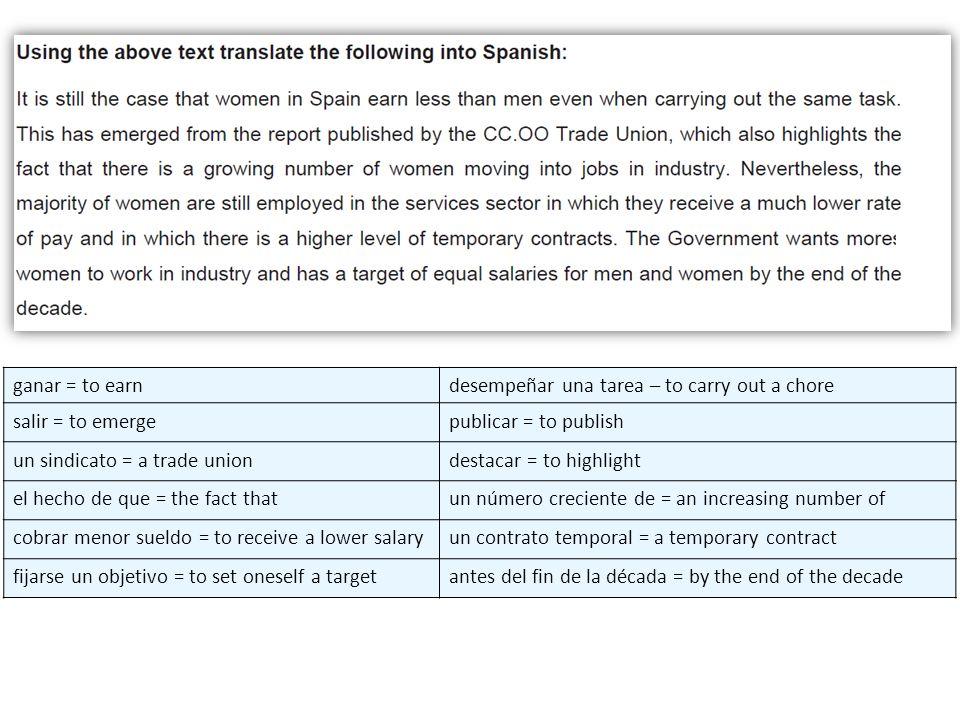 ganar = to earndesempeñar una tarea – to carry out a chore salir = to emergepublicar = to publish un sindicato = a trade uniondestacar = to highlight