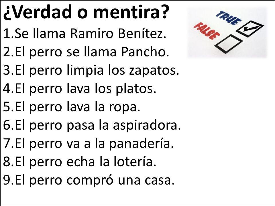 ¿Verdad o mentira. 1.Se llama Ramiro Benítez. 2.El perro se llama Pancho.